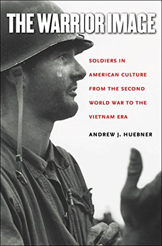 The Warrior Image: Soldiers in American Culture from the Second World War to the Vietnam Era by Brand: The University of North Carolina Press