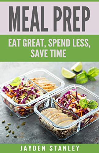 Meal Prep: Eat Great, Save Money, and Gain More Time by Jayden Stanley