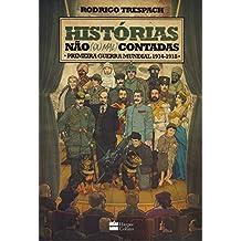 Histórias não (Ou Mal) Contadas. Primeira Guerra Mundial. 1914-1918