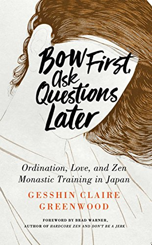 Bow First, Ask Questions Later: Ordination, Love, and Monastic Zen in Japan ()