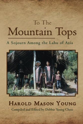 To the Mountain Tops: A Sojourn Among the Lahu of Asia