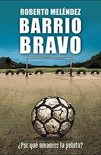Barrio Bravo: ¿Por qué amamos la pelota? (Spanish Edition)