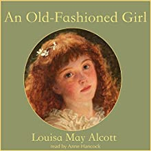 An Old-Fashioned Girl Audiobook by Louisa May Alcott Narrated by Anne Hancock