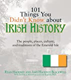 Front cover for the book 101 Things You Didn't Know About Irish History: The People, Places, Culture, and Tradition of the Emerald Isle by Ryan Hackney