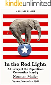 In the Red Light: A History of the Republican Convention of 1964 (Singles Classic)