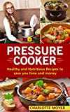 PRESSURE COOKER: DUMP DINNERS: Healthy and Nutritious Recipes to...