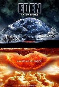 Eden : La vérité sur nos origines  par Anton Parks