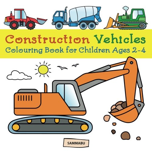 Construction Vehicles Colouring Book: Diggers, Dumpers, Cranes and Trucks for Children (Ages 2-4) ()