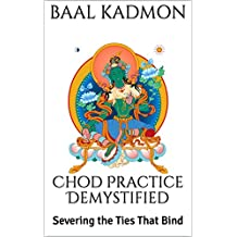 Chod Practice Demystified: Severing the Ties That Bind (Baal on Buddhism Book 2)