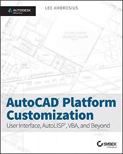 AutoCAD Platform Customization: User Interface, AutoLISP, VBA, and Beyond by Sybex