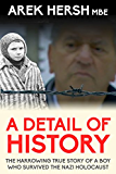 A Detail Of History: The harrowing true story of a boy who survived the Nazi holocaust