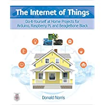 The Internet of Things: Do-It-Yourself at Home Projects for Arduino, Raspberry Pi and BeagleBone Black (Electronics)