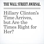 Hillary Clinton's Time Arrives, but Are the Times Right for Her? | Gerald F. Seib