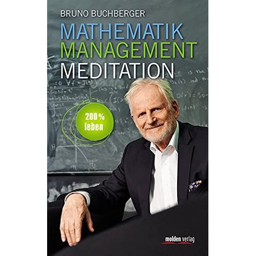 Mathematik - Management - Meditation: 200 % leben