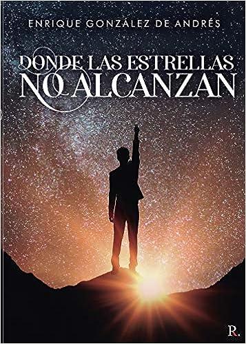 Donde las estrellas no alcanzan de Enrique González de Andrés