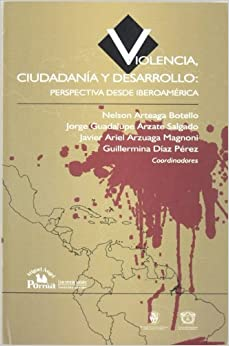 Violencia, ciudadania y desarrollo/ Violence, Citizenship and Development: Perspectivas desde Iberoamerica/ Perspective from Hispano-America (Las ... Decada/ the Social Sciences: Second Decade)