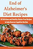 End of Alzheimer's Diet Recipes: 50 Delicious and Healthy Gluten-Free Recipes to help Reverse Cognitive Decline. This Book contains Proven Steps to help you Prevent Brain Downsizing by giving you the required information and Recipes to help you elimi...
