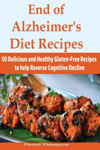 End Of Alzheimers Diet Recipes  50 Delicious And Healthy Gluten Free Recipes To Help Reverse Cognitive Decline