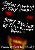 img - for Bigfoot Attacked My Tiny House!: Scary Stories by Peter Bernard Volume 1 book / textbook / text book