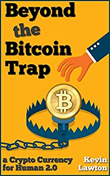 Beyond the Bitcoin Trap: a Crypto Currency for Human 2.0 (Rapid Insights Series Book 1) by [Lawton, Kevin]
