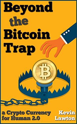 Beyond the Bitcoin Trap: a Crypto Currency for Human 2.0 (Rapid Insights Series Book 1) cover