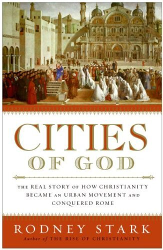 Cities of God: The Real Story of How Christianity Became an Urban Movement and Conquered Rome cover