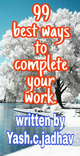 99 best ways to complete your work.: 99 best ways to make your life successful.