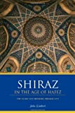Shiraz in the Age of Hafez: The Glory of a Medieval Persian City (Publications on the Near East)