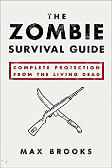 The Zombie Survival Guide: Complete Protection from the Living Dead by [Brooks, Max]
