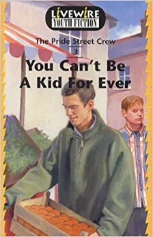 Book Livewire Youth Fiction: You Can't Be a Kid Forever