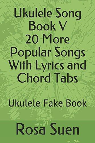 Ukulele Song Book V 20 More Popular Songs With Lyrics And Chord Tabs: Ukulele Fake Book (Ukulele Songs)