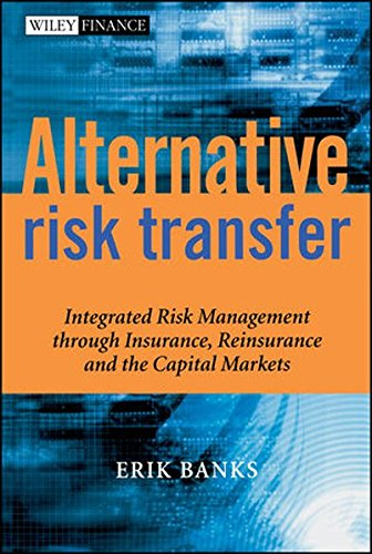 Alternative Risk Transfer  Integrated Risk Management Through Insurance  Reinsurance  And The Capital Markets