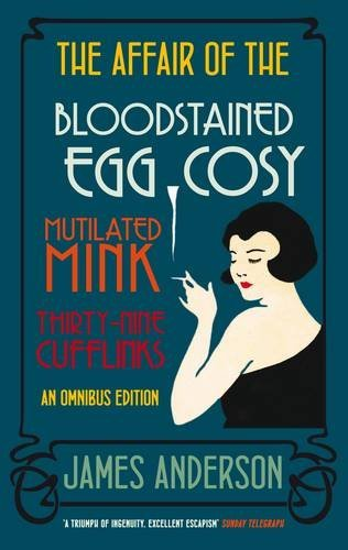 The Affair of the Bloodstained Egg Cosy/The Affair of the Mutilated Mink/The Affair of the Thirthy-Nine Cufflinks: An Omnibus Edition by James Anderson (2010-10-01)