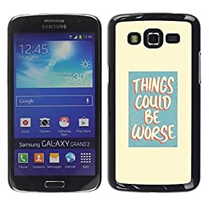 LASTONE PHONE CASE / Slim Protector Hard Shell Cover Case for Samsung Galaxy Grand 2 SM-G7102 SM-G7105 / Positive Attitude Life Motivational Quote Worse by ruishername