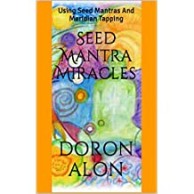 Seed Mantra Miracles: Using Seed Mantras And Meridian Tapping (Seed Mantra Series)