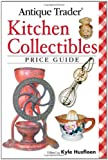 Antique Trader Kitchen Collectibles Price Guide, Kyle Husfloen, 089689567X