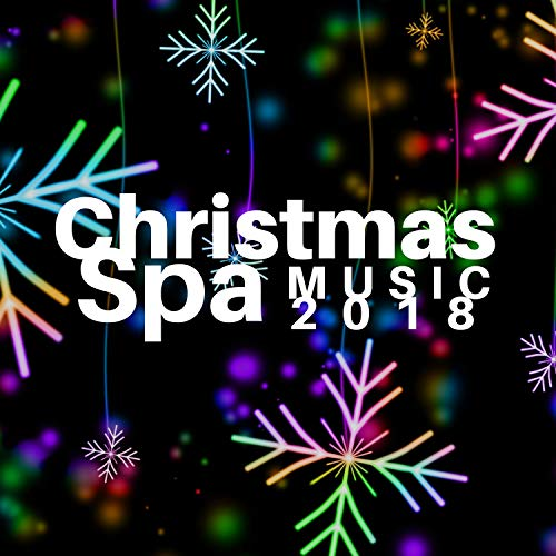 Christmas Spa Music 2018 - The Very Best Instrumental Christmas Songs for Spas & Wellness Centers with Christmas Bells and Nature Sounds