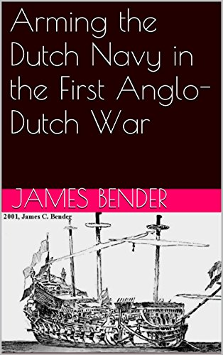 Arming the Dutch Navy in the First Anglo-Dutch War (17th Century Dutch Naval History) ()