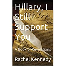 Hillary, I Still Support You: A Book of Revelations