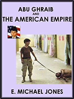 Abu Ghraib and The American Empire by [Jones, E. Michael]