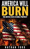united states bible prophecy - America Will Burn: The United States in Bible Prophecy