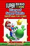 Super Mario Run:Diary of Super Mario: Super Run for coins! (Unofficial Super Mario Run Book)