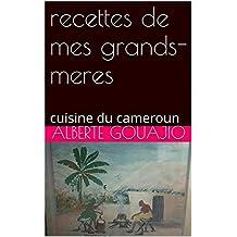 recettes de mes grands-meres: cuisine du cameroun (French Edition)
