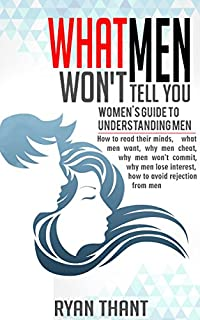 What Men Won't Tell You: Women's Guide To Understanding Men by Ryan Thant ebook deal