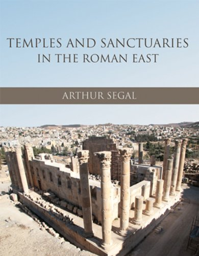 Temples and Sanctuaries in the Roman East: Religious Architecture in Syria, Iudaea/Palaestina and Provincia Arabia