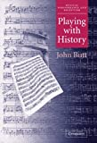 Playing with History, John Butt, 0521813522