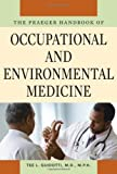 The Praeger Handbook of Occupational and Environmental Medicine, Tee L. Guidotti, 0313359997