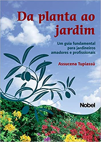 Da Planta ao Jardim. Um Guia Fundamental Para Jardineiros (Em Portuguese do Brasil): Assucena Tupiassu: 9788521314233: Amazon.com: Books