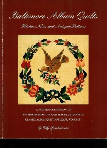 Baltimore Quilt Design - Baltimore Album Quilts: Historic Notes and Antique Patterns : A Pattern Companion to Baltimore Beauties and Beyond (Baltimore Beauties & Beyond)