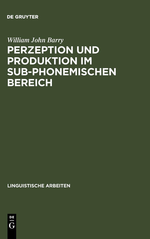 Perzeption und Produktion im sub-phonemischen Bereich : eine kontrastive Untersuchen Bereich : eine kontrastive Untersuchung an intersprachl. Minimalpaaren d. Dt. u. Engl pdf epub